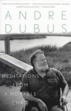 Dubus, Andre Meditations from a Movable Chair