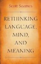 Scott Soames Rethinking Language, Mind, and Meaning