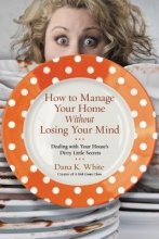 White, Dana How to Manage Your Home Without Losing Your Mind