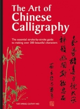 Ho, Yat-Ming Cathy The Art of Chinese Calligraphy