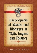 Theresa Bane Encyclopedia of Beasts and Monsters in Myth, Legend and Folklore