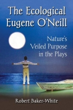 Baker-White, Robert The Ecological Eugene O`neill