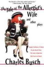 Busch, Charles The Tale of the Allergist`s Wife and Other Plays