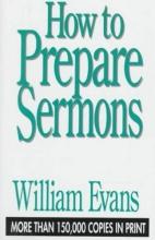 William Evans How to Prepare Sermons