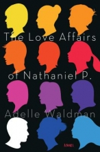 Waldman, Adelle The Love Affairs of Nathaniel P.