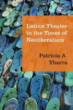 Ybarra, Patricia A. Latinx Theater in the Times of Neoliberalism