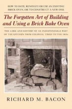 Bacon, Richard M. The Forgotten Art Of Building And Using A Brick Bake Oven