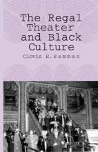 Semmes, Clovis E. The Regal Theater and Black Culture