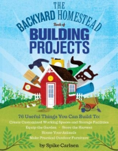 Carlsen, Spike The Backyard Homestead Book of Building Projects
