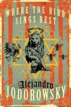 Jodorowsky, Alejandro Where the Bird Sings Best