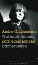 Glucksmann, André Wut eines Kindes, Zorn eines Lebens