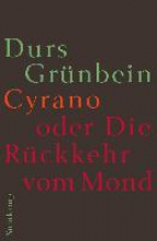 Grünbein, Durs Cyrano oder Die Rückkehr vom Mond