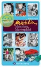 Bogena, Reinhard Unsere Kindheit: Märklin, Matchbox, Marterpfahl