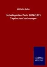 Cahn, Wilhelm Im belagerten Paris 1870/1871
