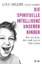 Miller, Lisa,   Barker, Teresa,   Brandt, Beate Die spirituelle Intelligenz unserer Kinder