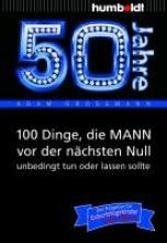 Großmann, Adam 50 Jahre: 100 Dinge, die MANN vor der nächsten Null unbedingt tun oder lassen sollte