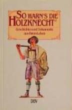 Matzek, Robert So warn`s die Holzknecht`