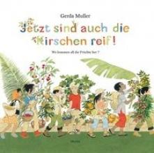 Muller, Gerda Jetzt sind auch die Kirschen reif!