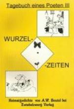 Beutel, August W Wurzelzeiten - Heimatgedichte