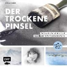 Sasch, Nadja Der trockene Pinsel - Die besondere Maltechnik in Öl auf Aquarellpapier für Porträts und andere Motive