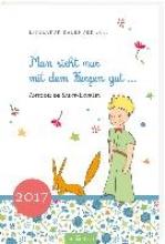 Saint-Exupéry, Antoine de Man sieht nur mit dem Herzen gut 2017 Literaturkalender
