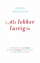 Judith van Gaalen , Als lekker lastig is