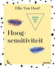 Elke Van Hoof , Eerste hulp bij hoogsensitiviteit