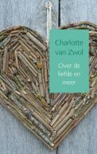 Zwol, Charlotte van  Over de liefde en meer