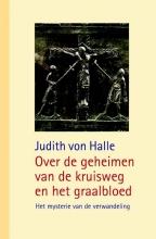 Judith von Halle Over de geheimen van de kruisweg en het graalbloed