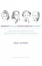 Paul Cliteur , Bardot, Fallaci, Houellebecq en Wilders