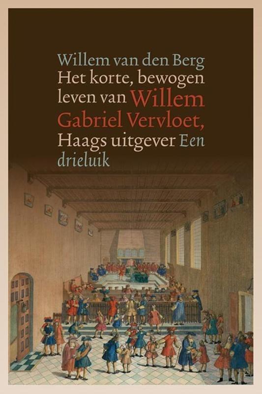 Willem van den Berg,Het korte, bewogen leven van Willem Gabriel Vervloet (1807-1847), Haags uitgever