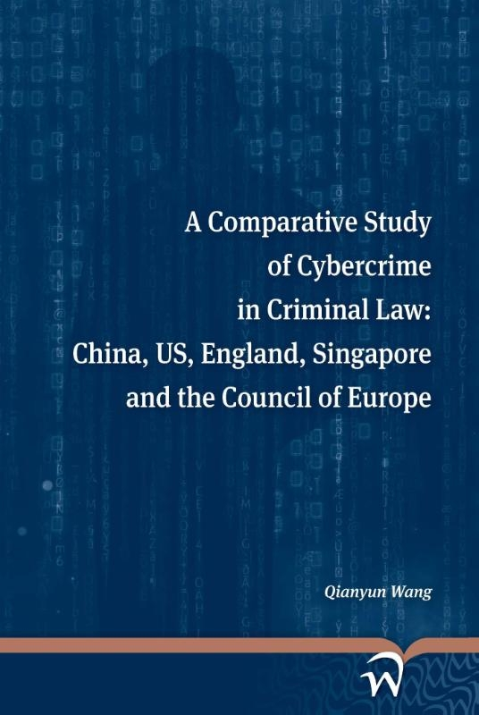 Qianyun Wang,A comparative study of cybercrime in criminal law: China, US, England, Singapore and the Council of Europe