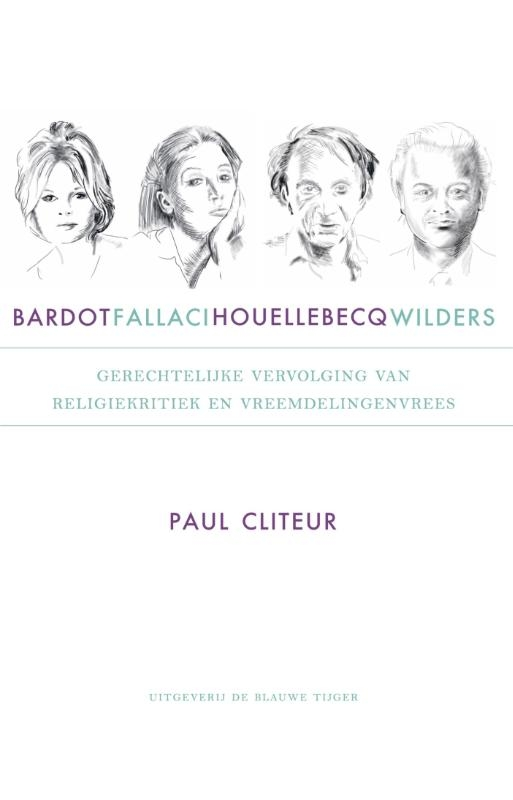 Paul Cliteur,Bardot, Fallaci, Houellebecq en Wilders