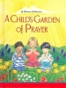 A Child`s Garden of Prayer,A Classic Collection