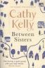 <b>Cathy Kelly</b>,Between Sisters