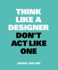Jeroen van Erp,Think like a designer, don`t act like one