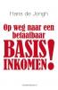 Hans de Jongh ,Op weg naar een betaalbaar Basisinkomen!