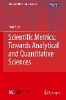 Fred Y. Ye,Scientific Metrics: Towards Analytical and Quantitative Sciences