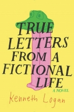 Kenneth Logan True Letters from a Fictional Life