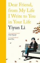 Li, Yiyun Dear Friend, From My Life I Write to You in Your Life