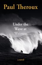 Paul Theroux, Under the Wave at Waimea