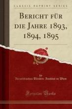 Wien, Israelitisches Blinden-Institut in Wien, I: Bericht für die Jahre 1893, 1894, 1895 (Classic Rep