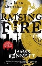 Bennett, James Raising Fire