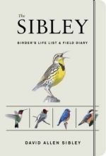 Sibley, David Allen The Sibley Birder`s Life List and Field Diary