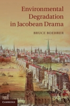 Boehrer, Bruce Environmental Degradation in Jacobean Drama