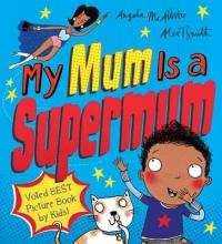 McAllister, Angela My Mum Is a Supermum