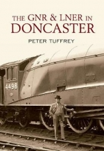 Peter Tuffrey The GNR and LNER in Doncaster