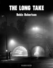 Robin Robertson The Long Take: Shortlisted for the Man Booker Prize