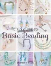 Dorothy Wood Girl`s Guide to Basic Beading