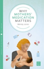 Wendy Jones Why Mothers` Medication Matters